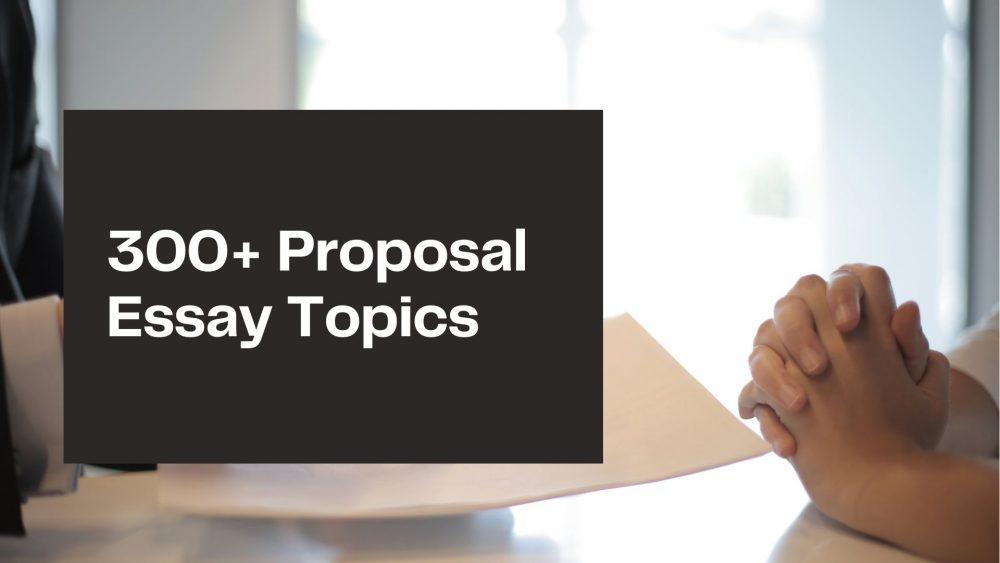 proposal essay topics