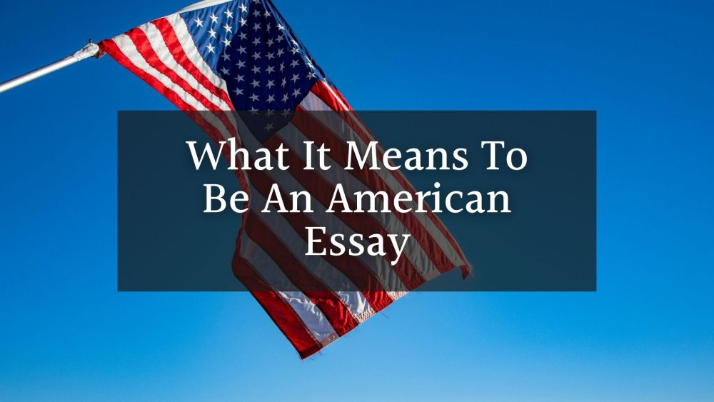 What It Means To Be An American Essay